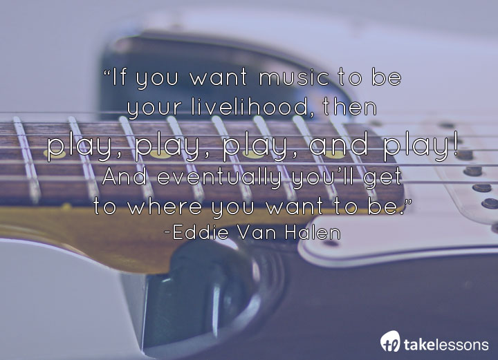 If you want music to be your livelihood, then play, play, play... @eddievanhalen