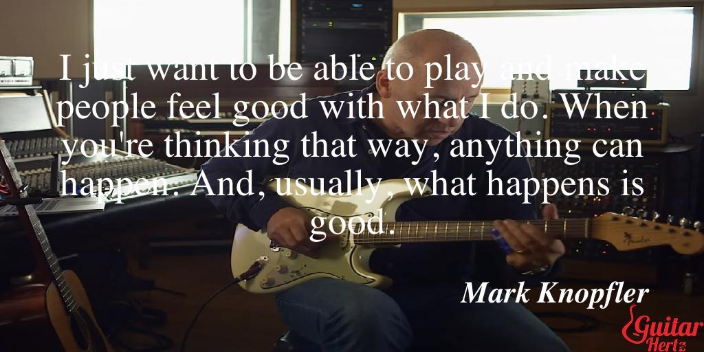 I just want to be able to play and make people feel good with what I do. When you're thinking that way, anything can happen. And, usually, what happens is good.