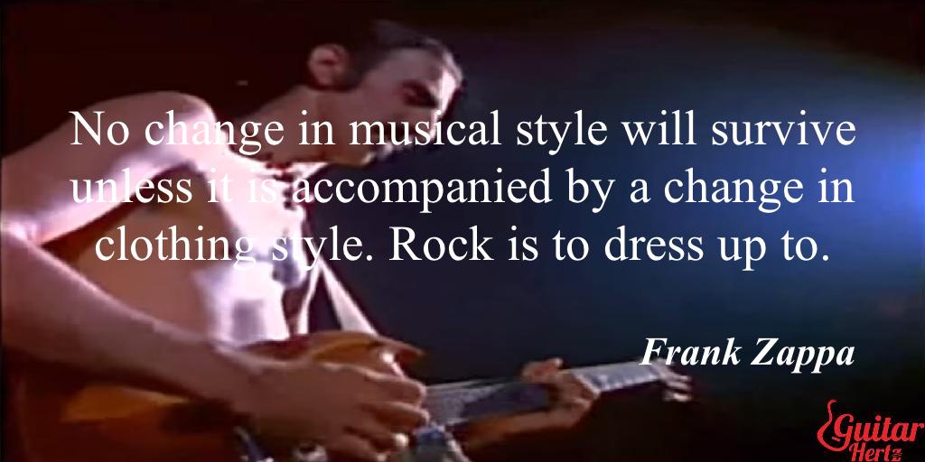 No change in musical style will survive unless it is accompanied by a change in clothing style. Rock is to dress up to.