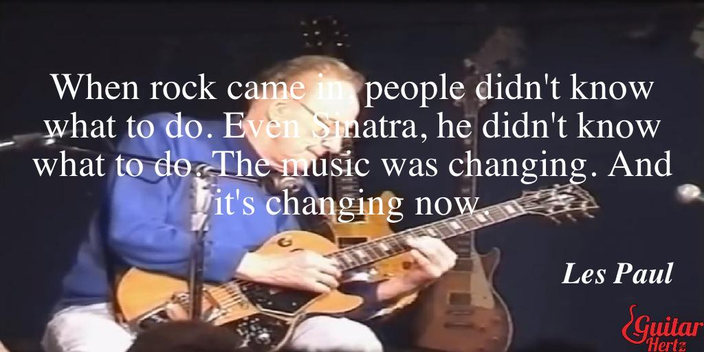 When rock came in, people didn't know what to do. Even Sinatra, he didn't know what to do. The music was changing. And it's changing now.