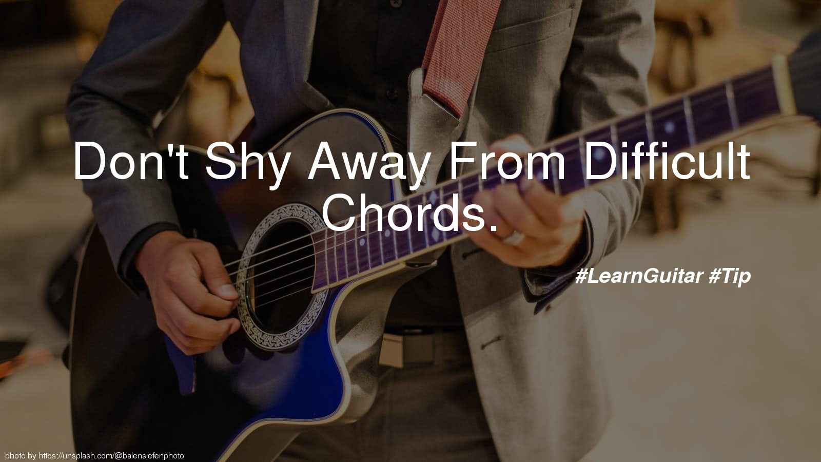 Don't Shy Away From Difficult Chords.