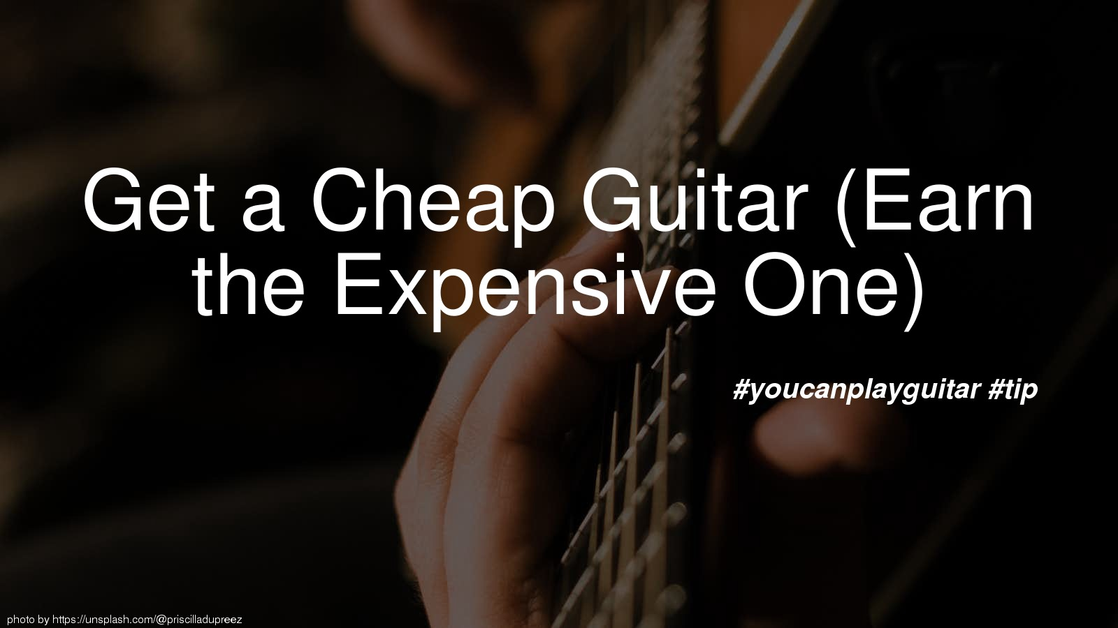Get a Cheap Guitar (Earn the Expensive One)