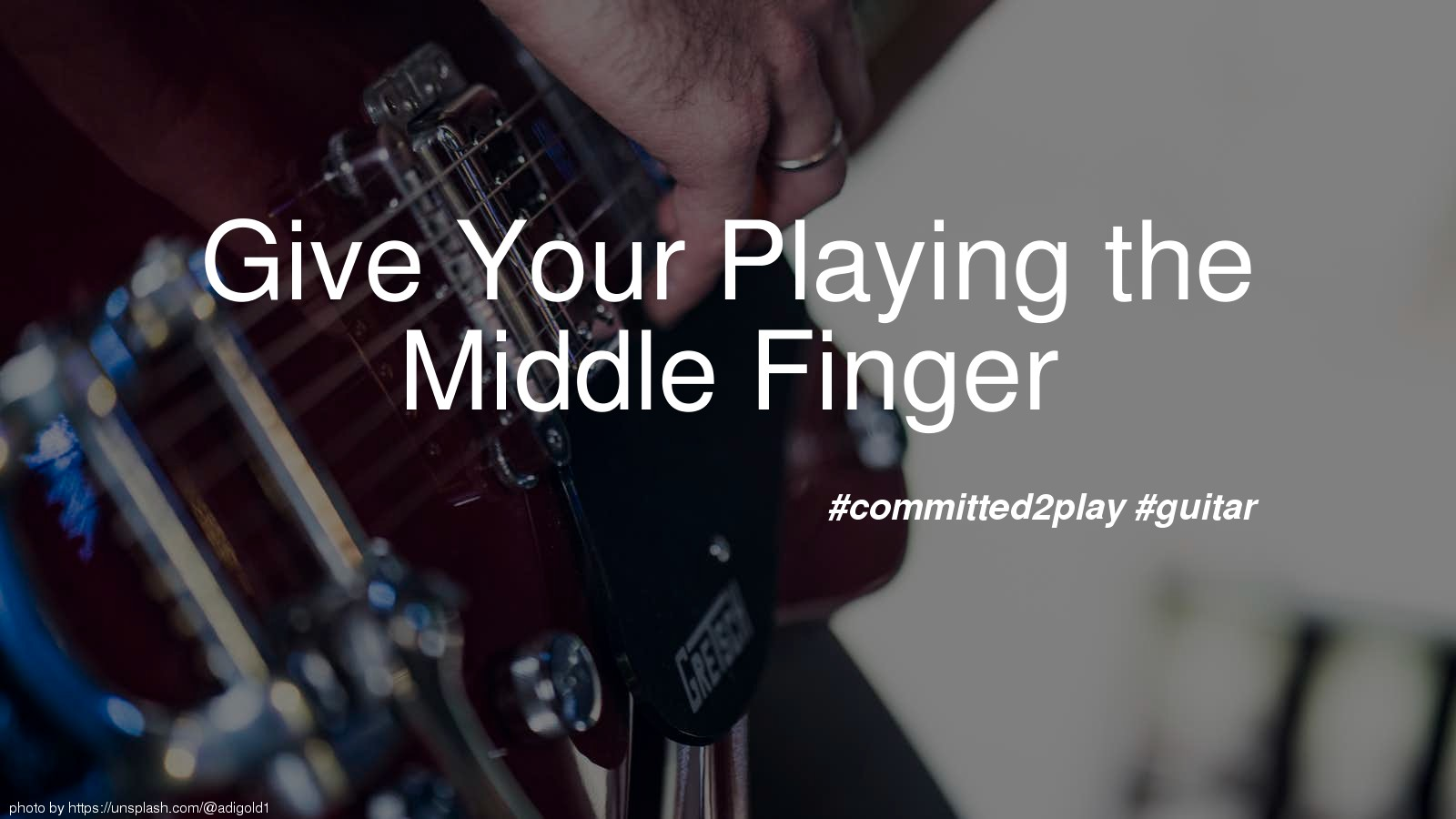 Give Your Playing the Middle Finger