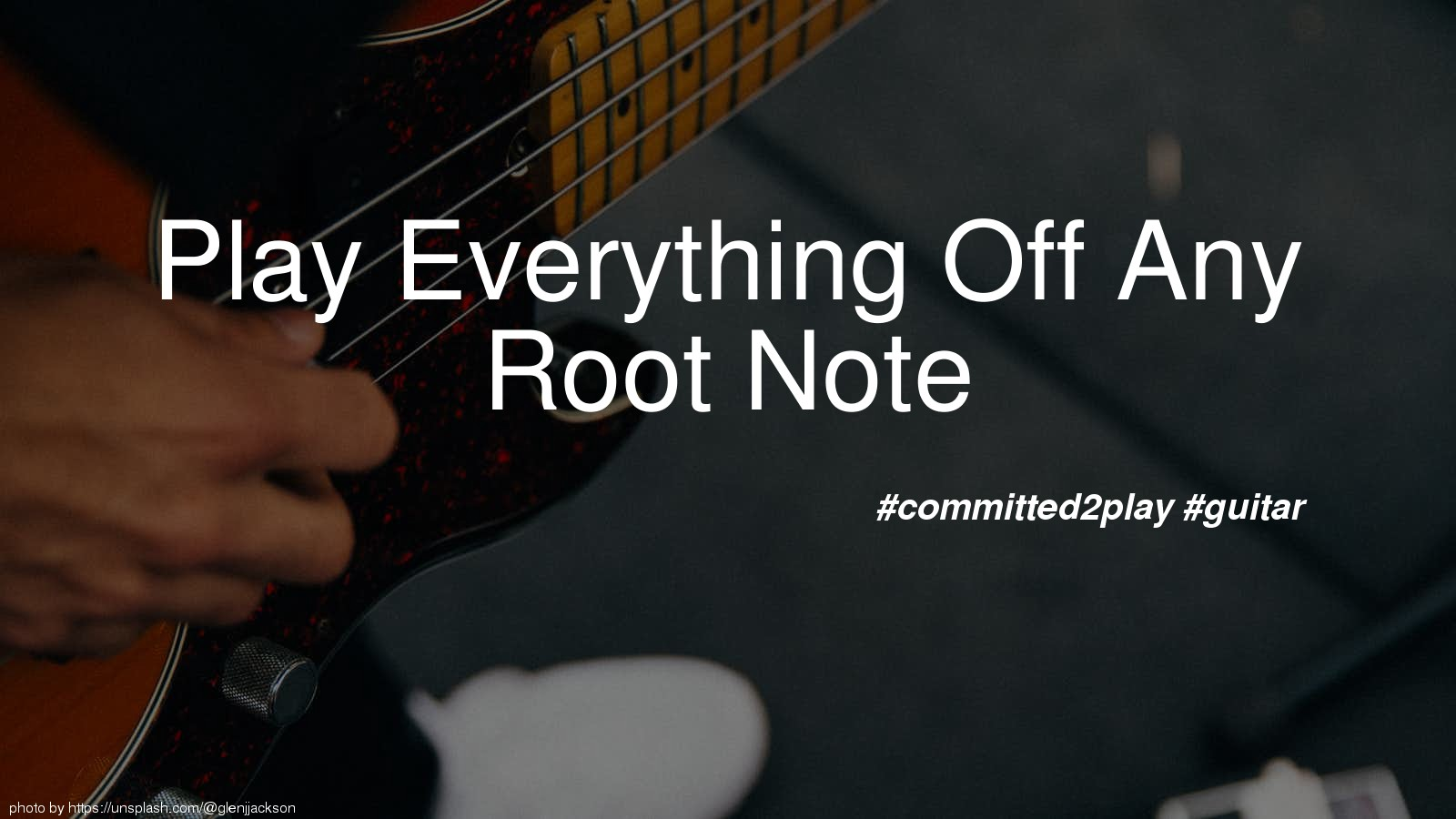 Play Everything Off Any Root Note
