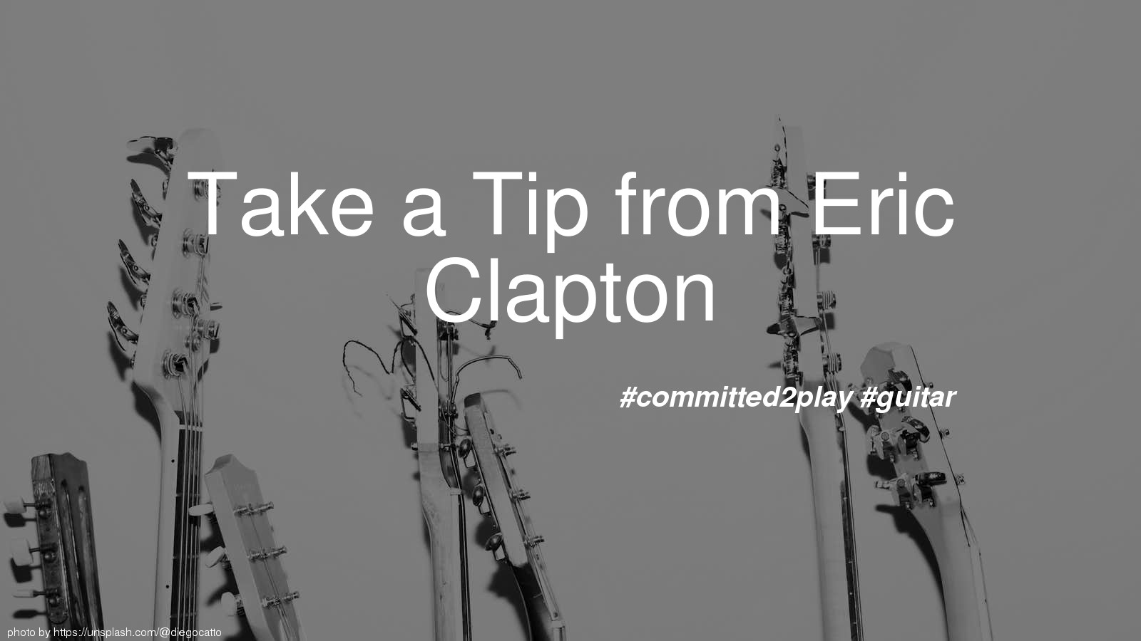 Take a Tip from Eric Clapton