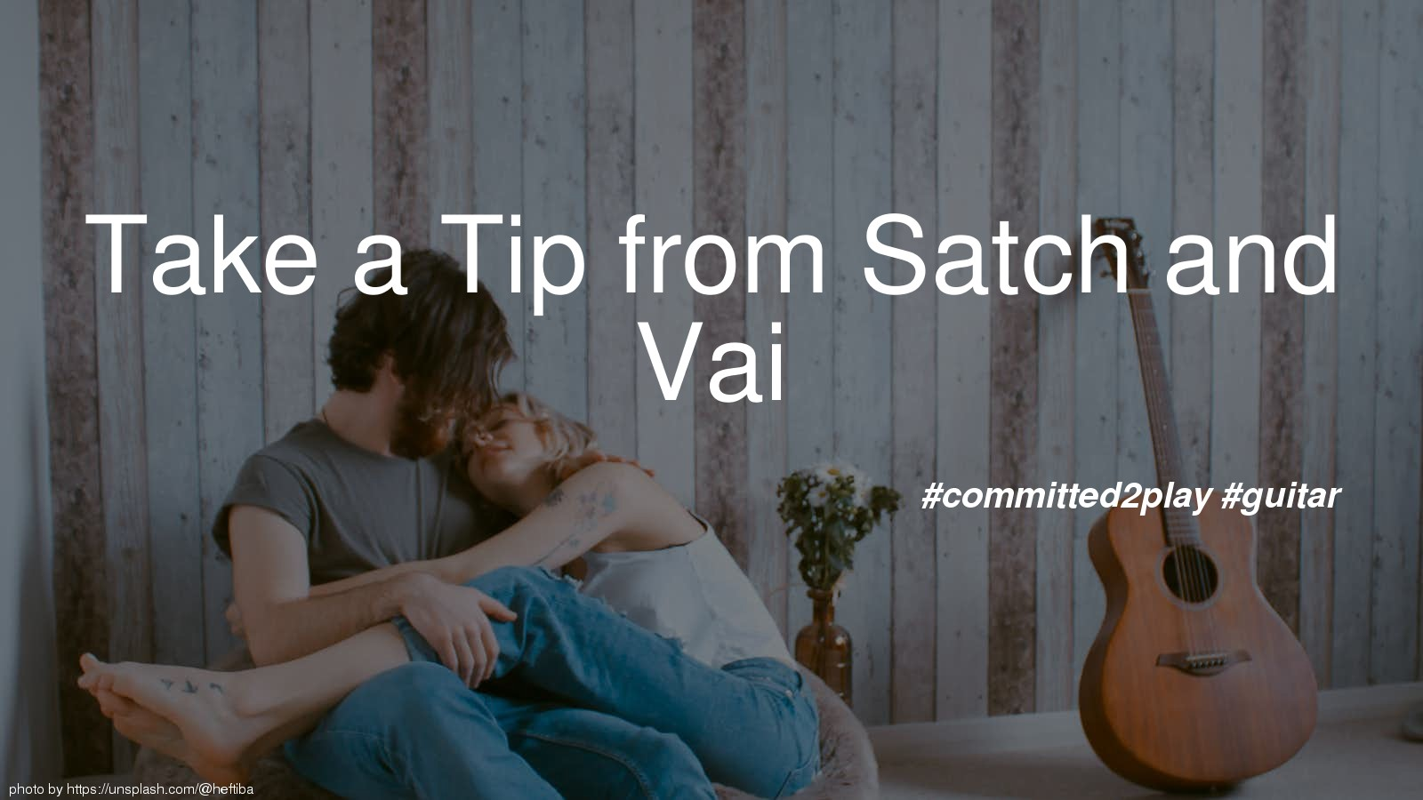 Take a Tip from Satch and Vai