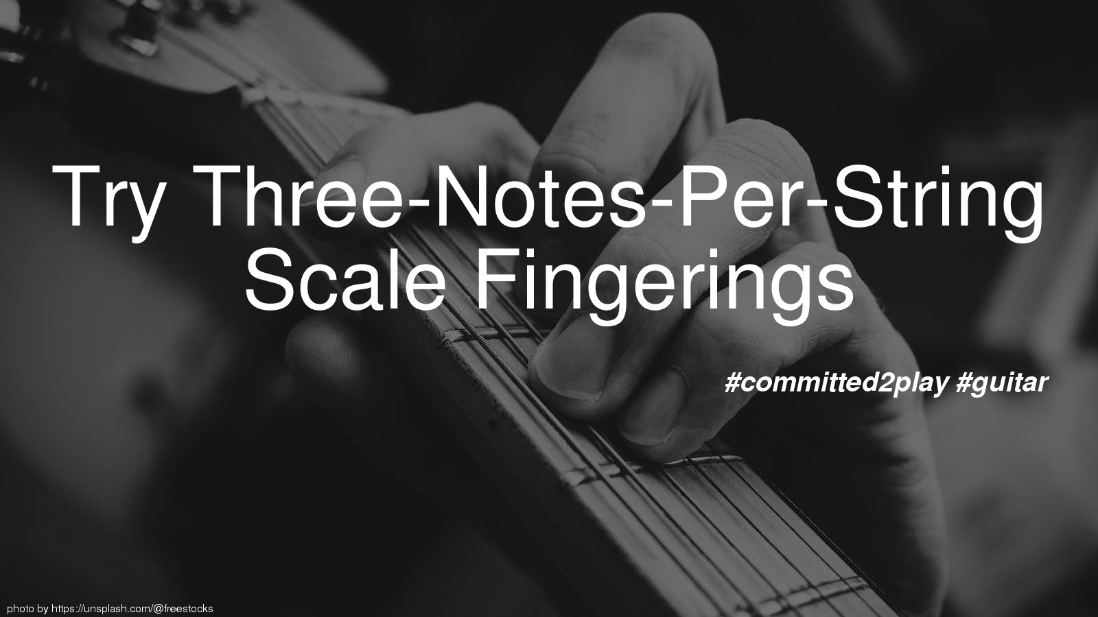 Try Three-Notes-Per-String Scale Fingerings