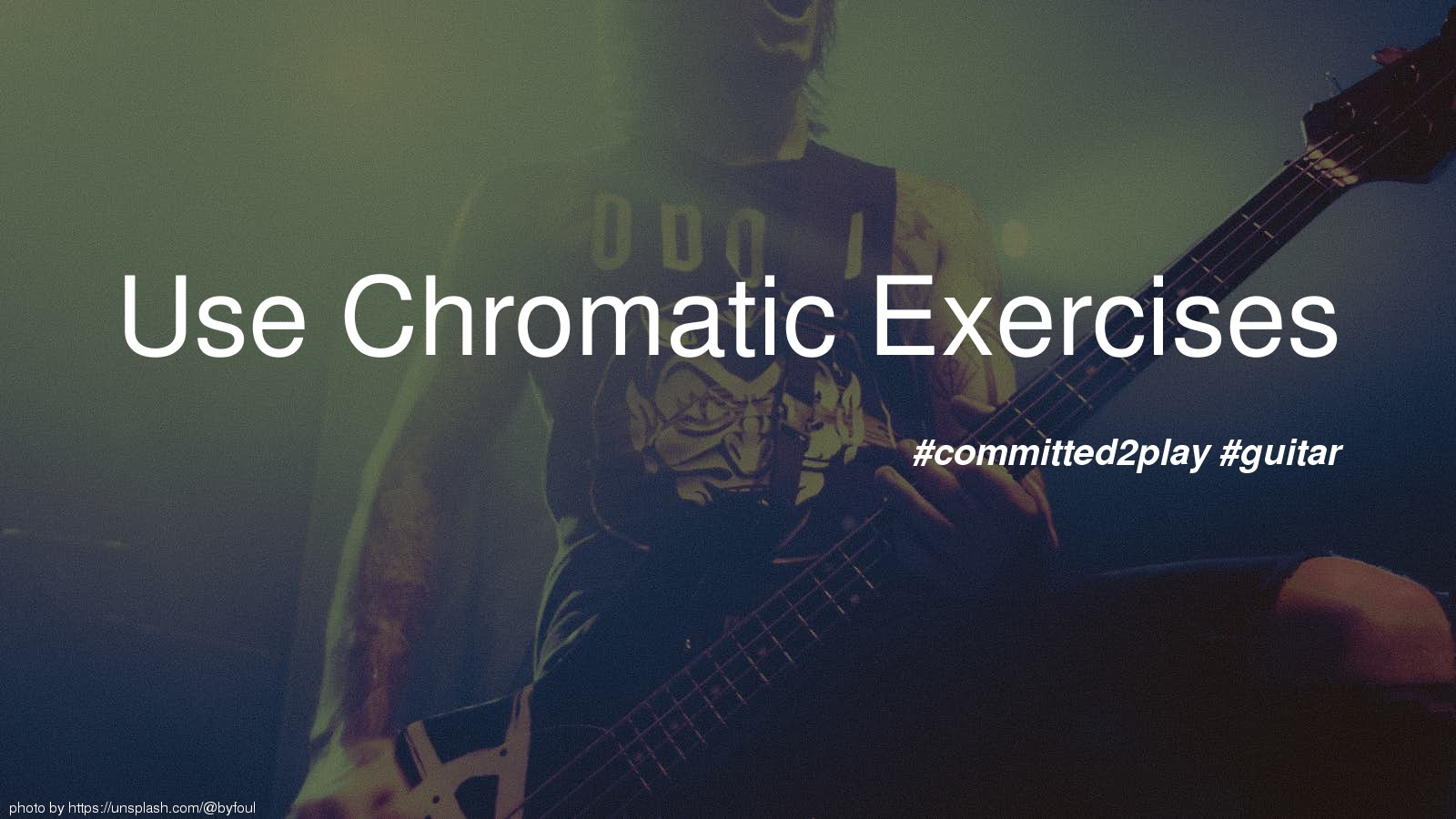 Use Chromatic Exercises