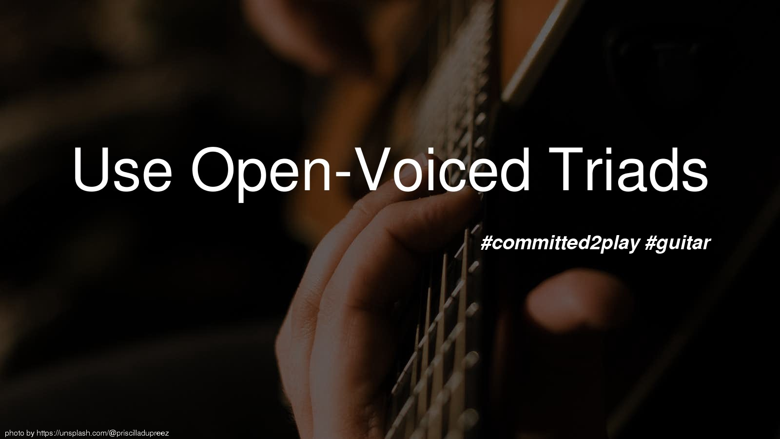 Use Open-Voiced Triads