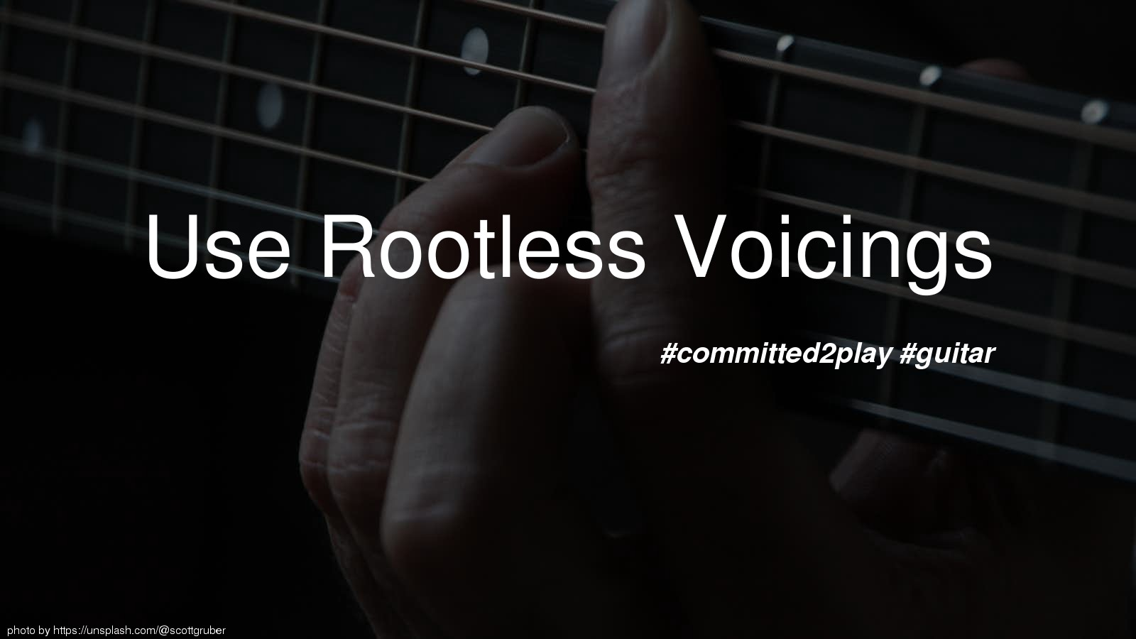 Use Rootless Voicings