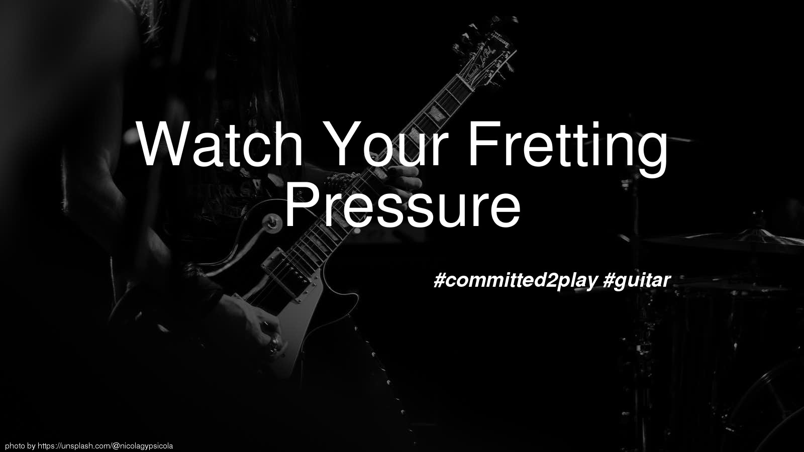 Watch Your Fretting Pressure
